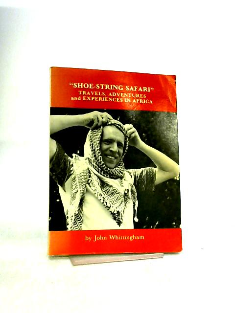 Shoe String Safari - Travels, Adventures and Experiences in Africa By Whittingham, John