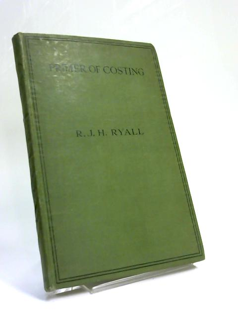 Primer of Costing By R. J. H. Ryall