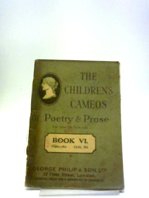 Children's Cameos Of Poetry And Prose For Use In Schools: Book VI - By Various