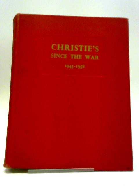 Christie's Since The War, 1945-1958: An Essay On Taste, Patronage And Collecting by Denys Sutton