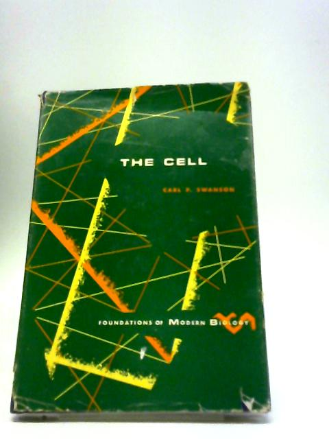 The Cell (Foundations Of Modern Biology Series) By Carl Pontius Swanson