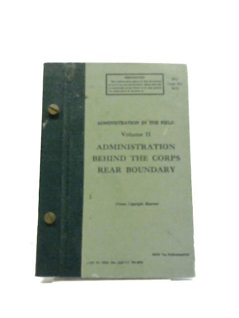 Administration In The Field - Vol. 2 -Administration Behind The Corps Rear Boundary By Anon