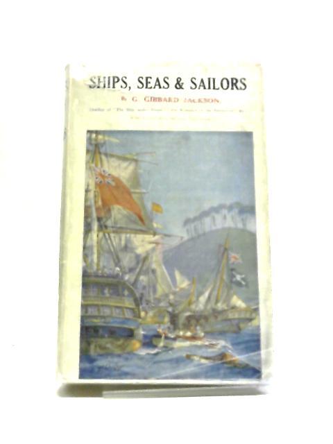 Ships, Sea And Sailors. by G. Gibbard Jackson