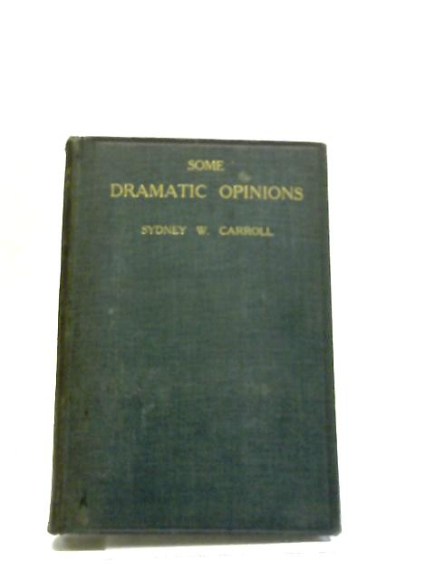 Some Dramatic Opinions by Sydney W. Carroll