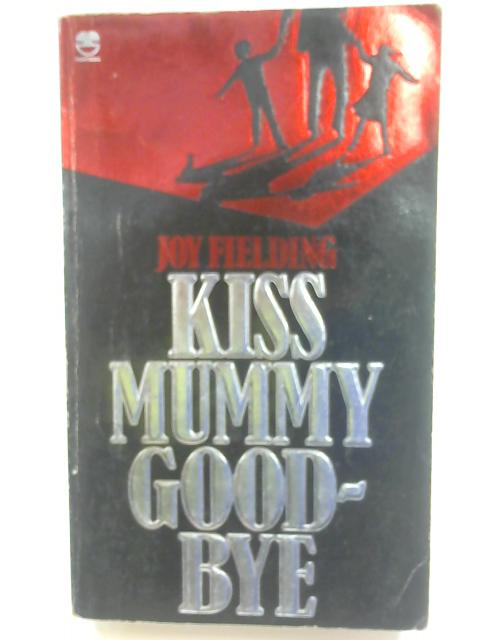 Kiss Mummy Goodbye by Fielding, Joy