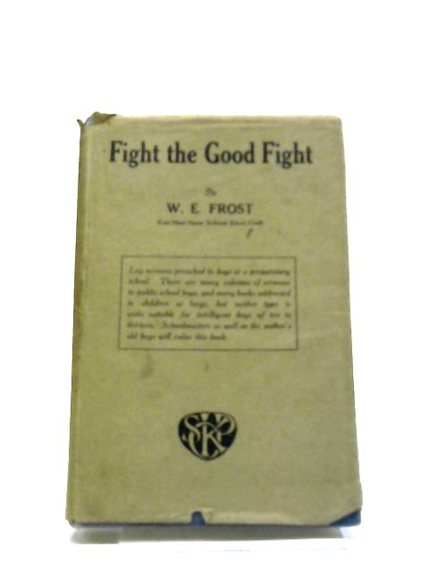 Fight The Good Fight by William Edward Frost