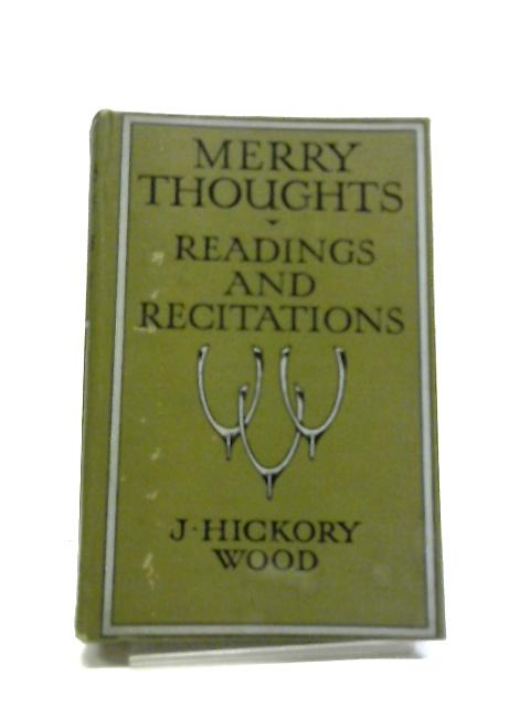 Merry-Thoughts For Recitation Or Reading by J. Hickery Woos