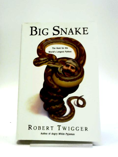 Big Snake: The Hunt for the World's Longest Python by Twigger, Robert