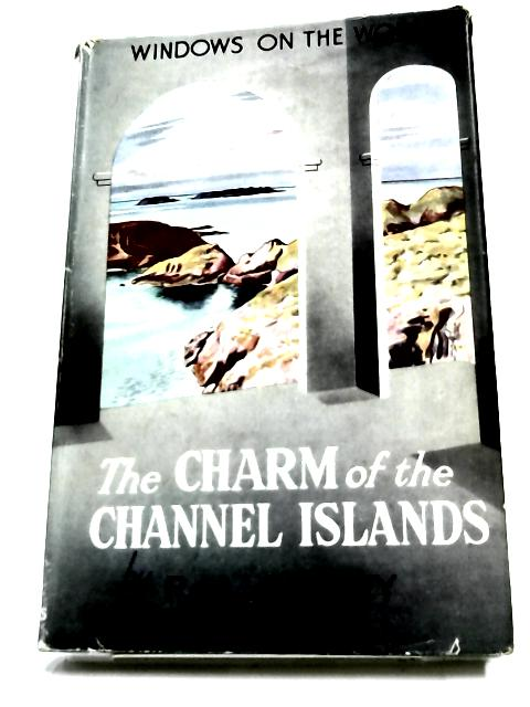 The Charm Of the Channel Islands by R.M. Lockley