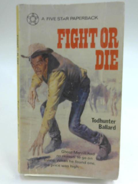 Fight Or Die by Todhunter Ballard