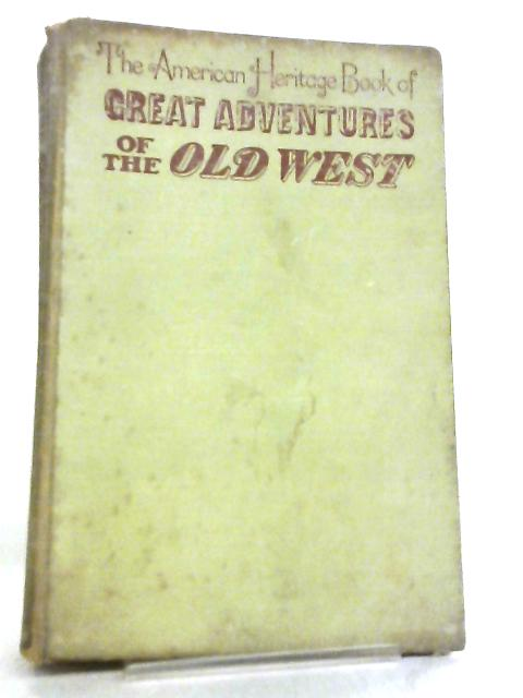 The American Heritage book of Great Adventures of the Old West by Various