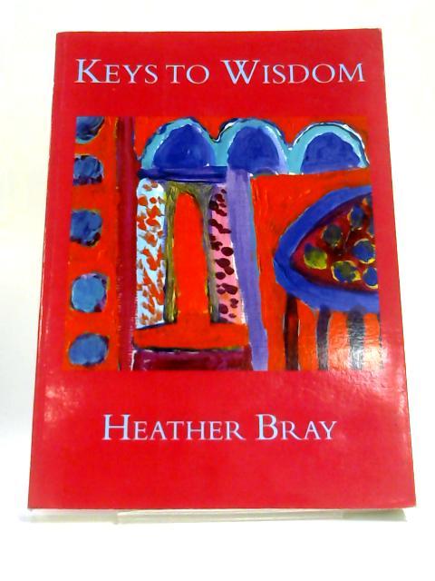 Keys to Wisdom By Bray, Jane Heather