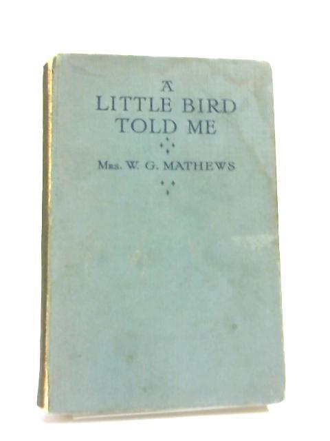 A Little Bird Told Me by Mrs. W. G. Mathews,