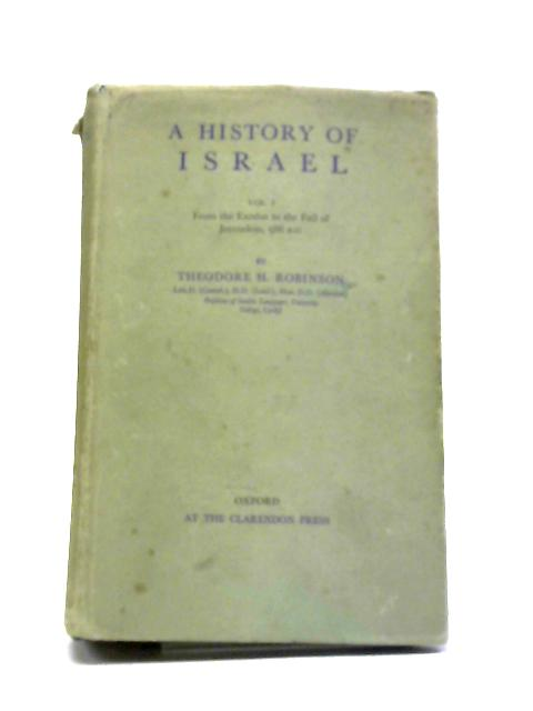 A History of Israel Vol I - From the Exodus to the Fall of Jerusalem, 586 B.C by Theordore H. Robinson
