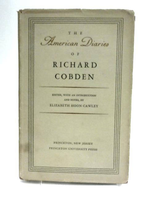 The American Diaries of Richard Cobden by Cawley, E H