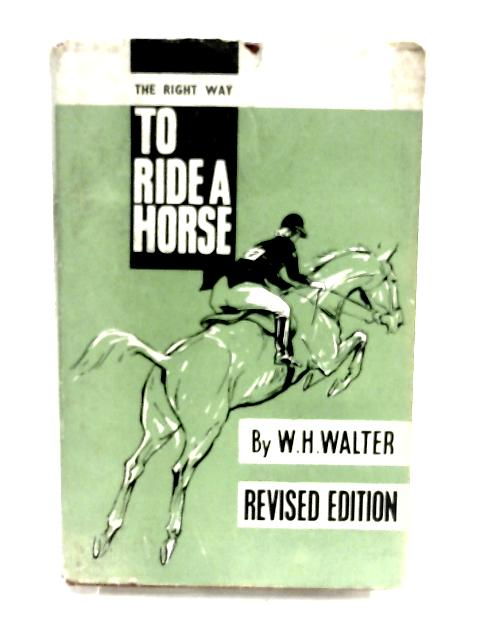 Right Way to Ride a Horse by Walter, William H.