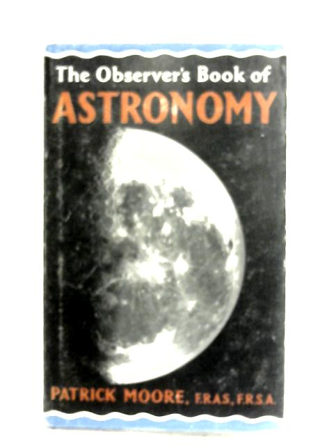 Observers book of Astronomy by Sir Patrick Moore F.R.A.S, F.R.S.A