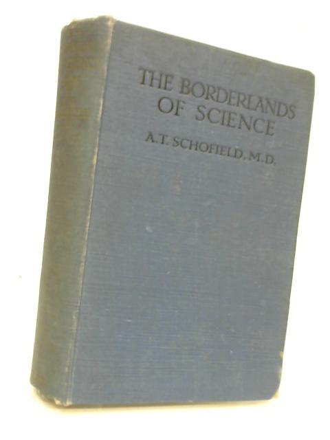 The Borderlands of Science by Schofield, A. T. (Alfred Taylor), (1846-1929)