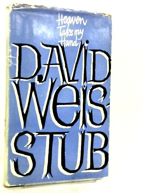 Heaven, Take My Hand by David Weisstub