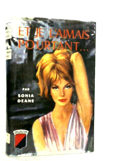 Et Je L' Aimais Pourtant by Sonia Deane