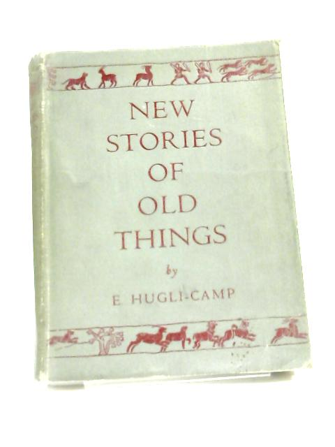 New Stories of Old Things by E. Hugli-Camp