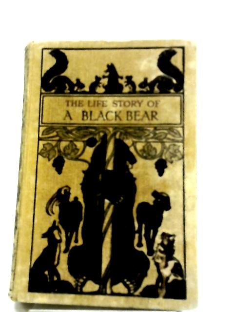 The Life Story Of A Black Bear - by H. Perry Robinson