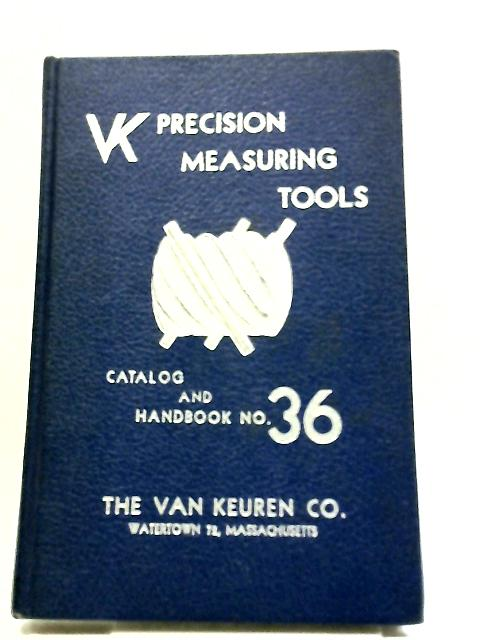 Van Keuren Precision Measuring Tools, Catalog and Handbook No. 36 by The Van Keuren Co.