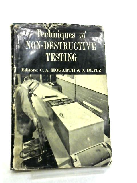 Techniques of Non-Destructive Testing by Cyril Alfred Hogarth