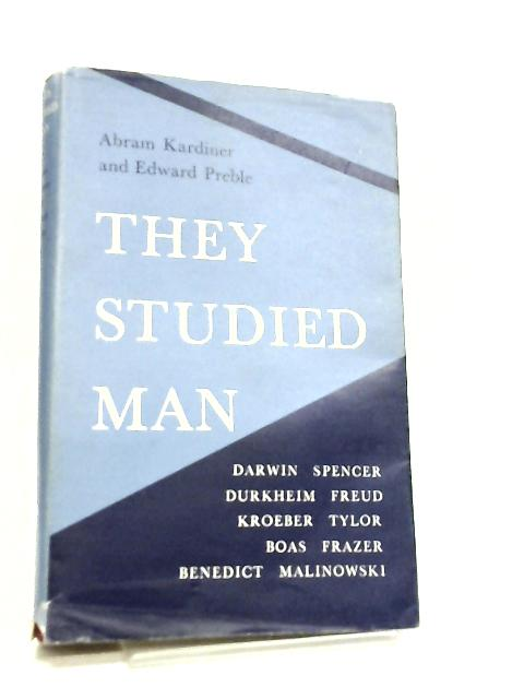 They Studied Man by Abram Kardiner & Edward Preble