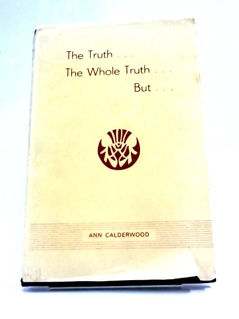 The Truth The Whole Truth But by Mrs Ann Calderwood,