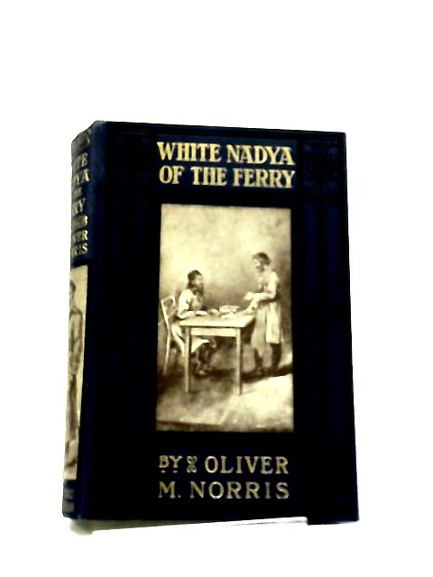White Nadya Of The Ferry A Tale Of The Russian Steppes - By Norris