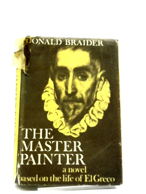 The Master Painter, A Novel based On The Life Of El Greco By Donald Braider