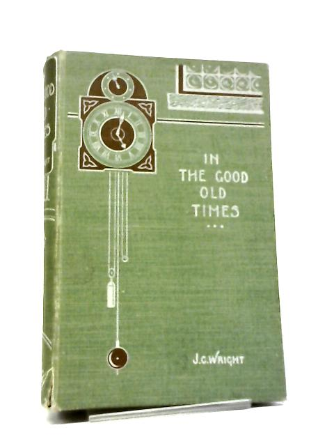 In The Good Old Times. by J. C. Wright