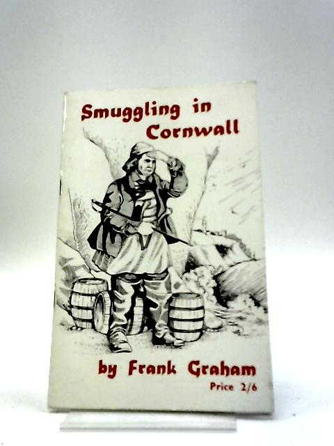 Smuggling In Cornwall by Frank Graham