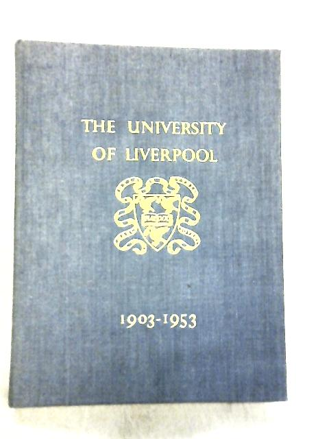 The University of Liverpool, 1903-1953 By Not Stated