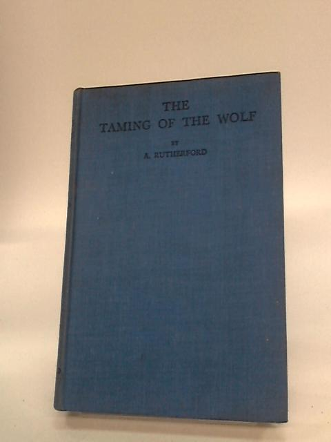 The Taming of the Wolf By A. Rutherford