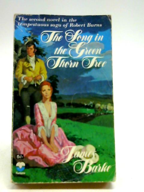 Song in the Green Thorn Tree: A Novel of the Life and Loves of Robert Burns By Barke, James