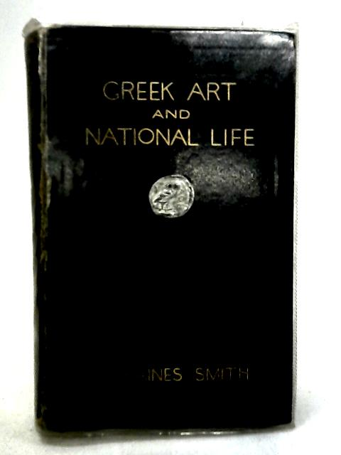 Greek Art and National Life By Kaines Smith, S.C.