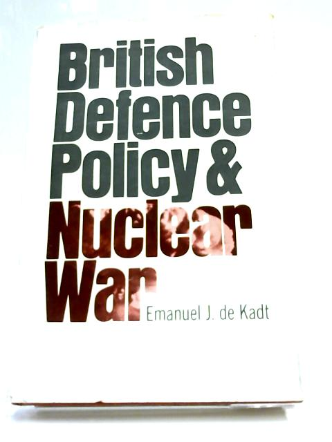 British Defence Policy and Nuclear War By De Kadt