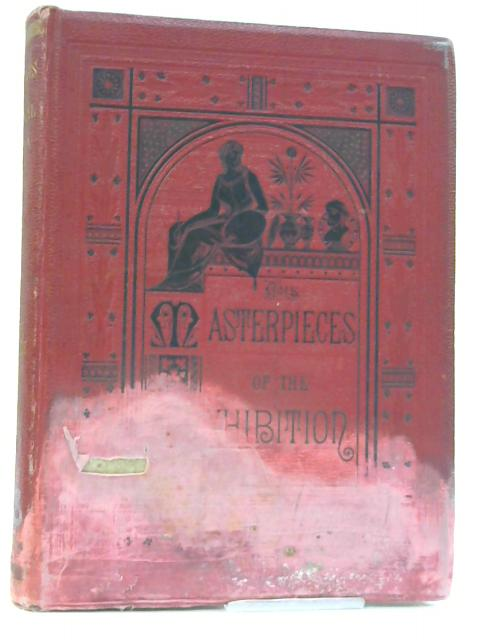 The Masterpieces of the Centennial International Exhibition Illustrated Volume III History, Mechanics, Science By Wilson