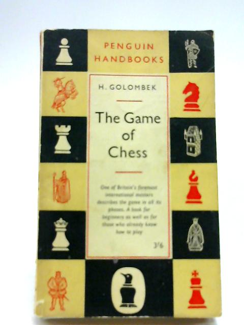 The Game Of Chess by H. GOLOMBEK