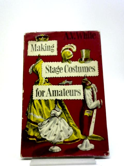 Making Stage Costumes For Amateurs. By A. V. White