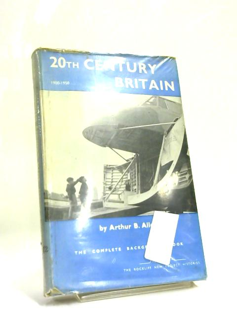 20th century Britain: The complete background book By Arthur Bruce Allen