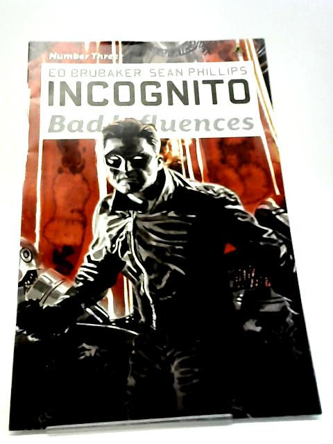 Incognito: Bad Influences (Number 3, Feb 2011) By Ed Brubaker, Sean Phillips, Val Staples