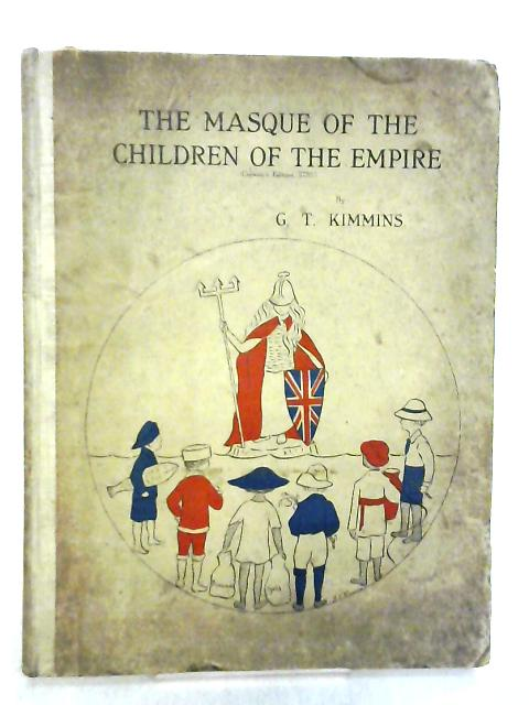 The Masque of the Children of the Empire By G. T. Kimmins