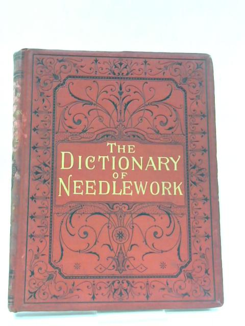 The dictionary of needlework division I By S F A Caulfield Blanche Saward