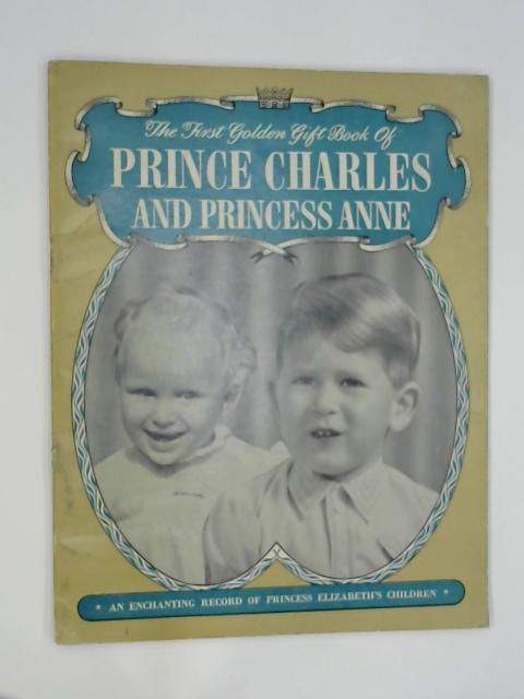 The First Golden Gift Book Of Prince Charles and Princess Anne by Anne Packard