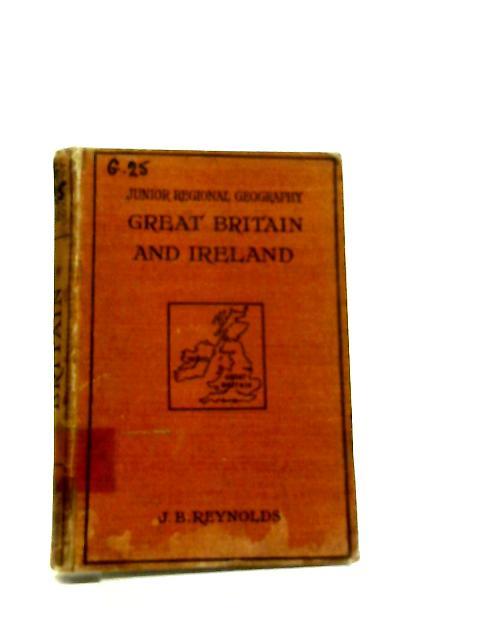 Junior Regional Geography Great Britain & Ireland By J. B. Reynolds