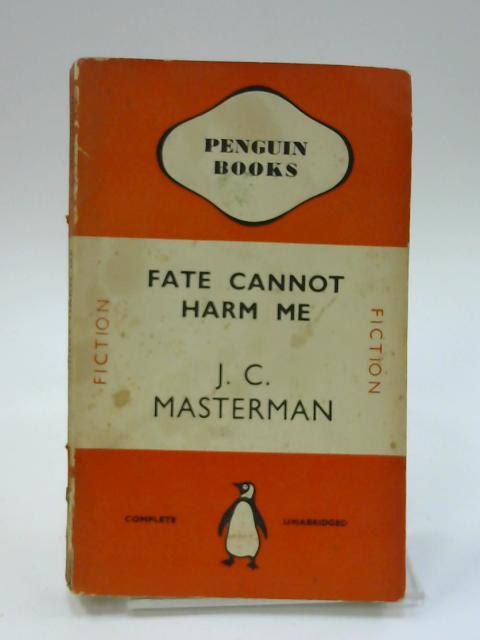 FATE CANNOT HARM ME by J C Masterman