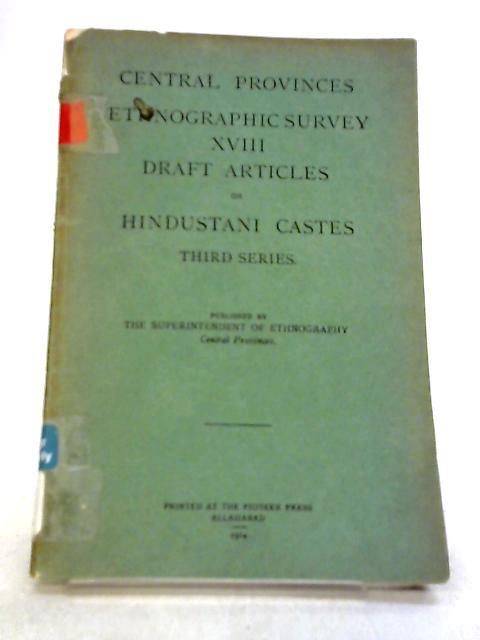 Central Provinces Ethnographic Survey XVIII Draft Articles on Hindustani Castes By Superindendent of Ethnography